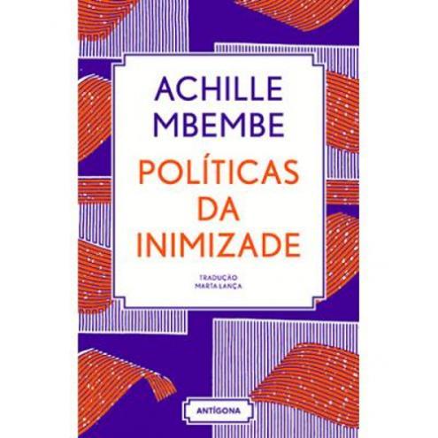Políticas da Inimizade de Achille Mbembe, traduzido por Marta Lança, editado pela Antígona