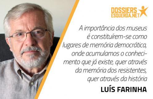 """""""A importância dos museus é constituírem-se como lugares de memória democrática, onde acumulamos o conhecimento que já existe quer através da memória dos resistentes, quer através da história"""" Luís Farinha"""