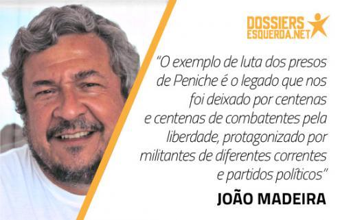 """""""O exemplo de luta dos presos de Peniche é o legado que nos foi deixado por centenas e centenas de combatentes pela liberdade, protagonizado por militantes de diferentes correntes e partidos políticos"""" João Madeira"""
