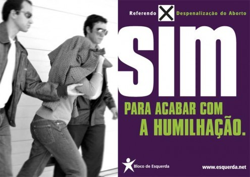 "Left Bloc´s poster for the YES campaign for the voluntary termination of pregnancy, reading ""yes, to end the humiliation""."
