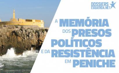 Dossier A memória dos presos políticos e da resistência em Peniche
