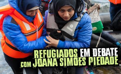 Refugiados em debate, com Joana Simões Piedade.