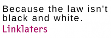 """""""Porque a lei não é a preto e branco, Linklaters"""". Fonte: linklaters.com"""