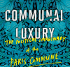 Pormenor da capa de Communal Luxury: The Political Imaginary of the Paris Commune de  Kristin Ross.