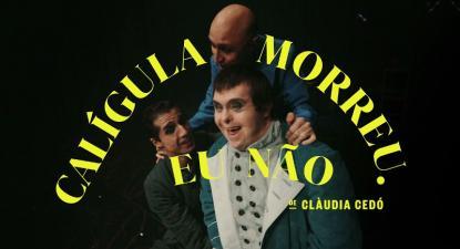 """""""Calígula morreu. Eu não"""", peça que estará em cena entre 25 de junho e 4 de julho – Foto do site do Teatro D. Maria II"""