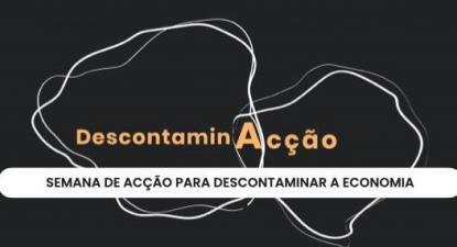 """""""DescontaminAcção – Semana de Acção para Descontaminar a Economia"""""""