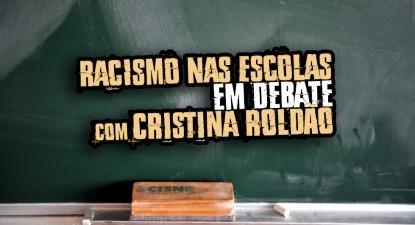 Racismo nas escolas em debate, com Cristina Roldão.
